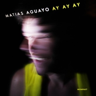 Matias Aguayo - Ay Ay Ay