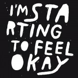 I&#039;m Starting To Feel Okay