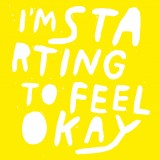 I'm Starting To Feel Okay...