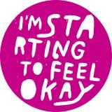I'm Starting To Feel Okay...