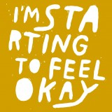 I'm Starting To Feel Ok,...