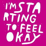 I'm Starting To Feel Ok,...