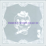 Famous When Dead Iii