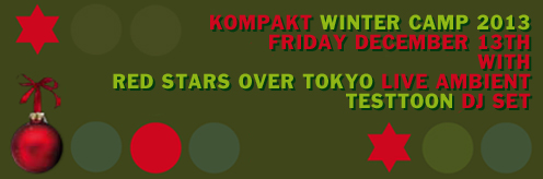 Event: Kompakt Winter Camp 2013 with Red Stars Over Tokyo