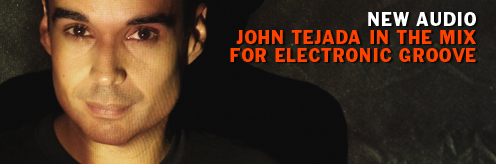 Listen. John Tejada in the mix for Electronic Groove