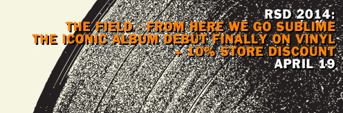 "RSD 2014: The Field's classic debut ""From Here We Go Sublime"" on vinyl + 10% discount on all in-store vinyl"